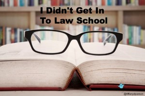 I Didn't Get In To Law School