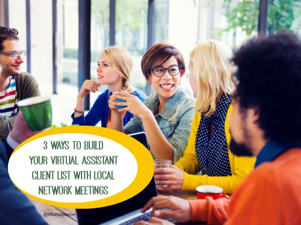 3 Ways To Build Your Virtual Assistant Client List With Local Network Meetings
