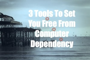 3 Tools To Set You Free From Computer Dependency