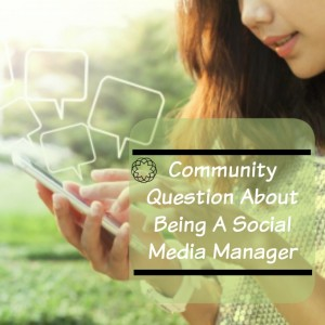 Community Question About Being A Social Media Manager