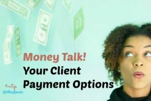 Virtual Assistant Money Talk! Your Client Payment Options