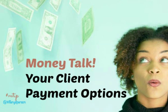 Virtual Assistant Money Talk! Your Client Payment Options