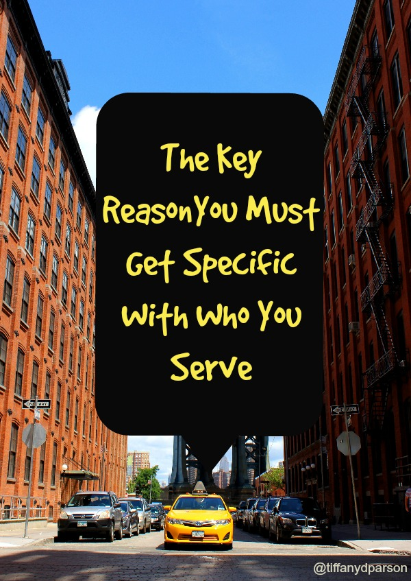 Why It's Important To Get Specific With Who You Serve