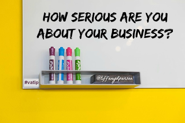 Virtual Assistants, How serious are you about your business?