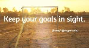 Keep Your Goals In Sight