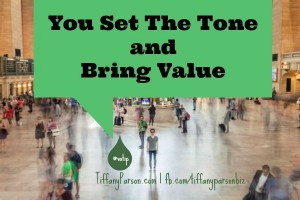 You Set The Tone and Bring Value