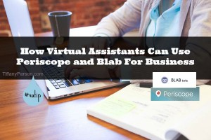 How Virtual Assistants Can Use Periscope and Blab For Business