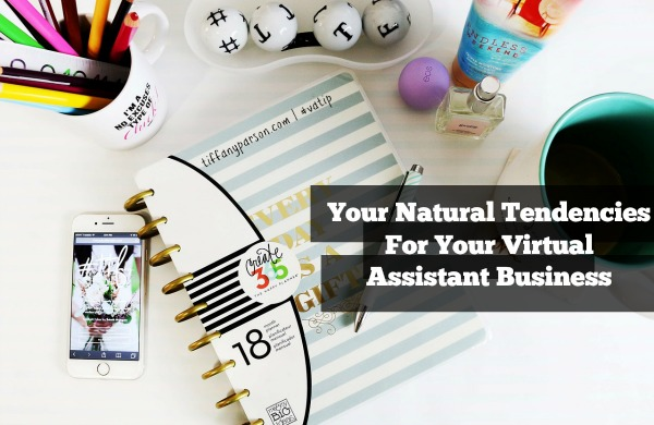 Your Natural Tendencies For Your Virtual Assistant Business