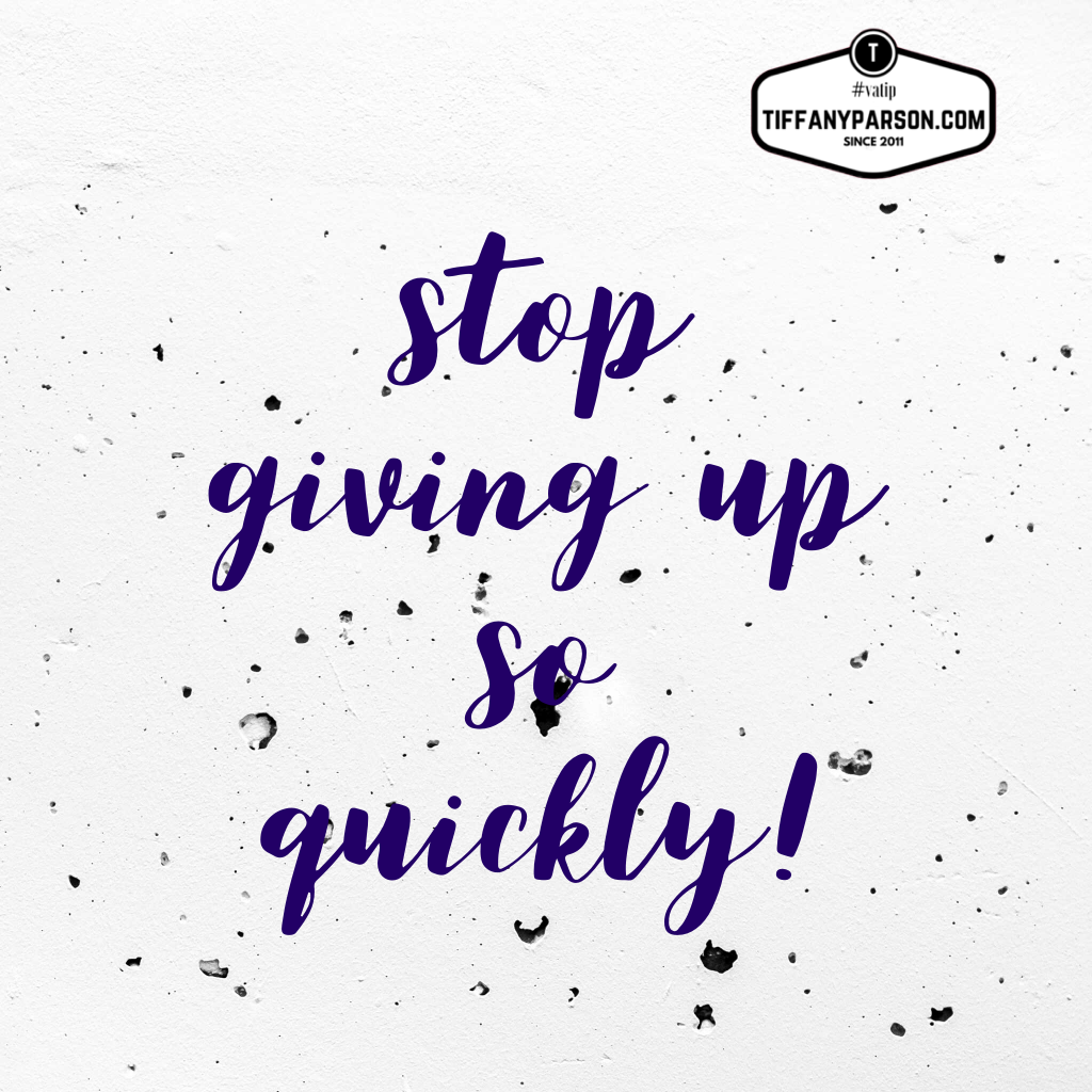 Stop Giving Up So Quickly