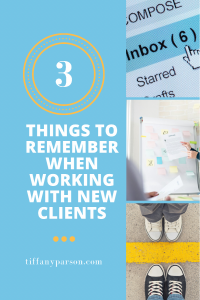 3 Things To Remember When Working With New Clients