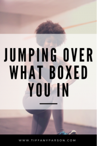 Jumping Over What Boxed You In
